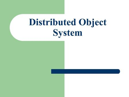 Distributed Object System. Project Goals Develop a distributed system for performing time-consuming calculations. Load Balancing support. Fault Tolerance.