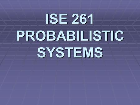 ISE 261 PROBABILISTIC SYSTEMS. Chapter One Descriptive Statistics.