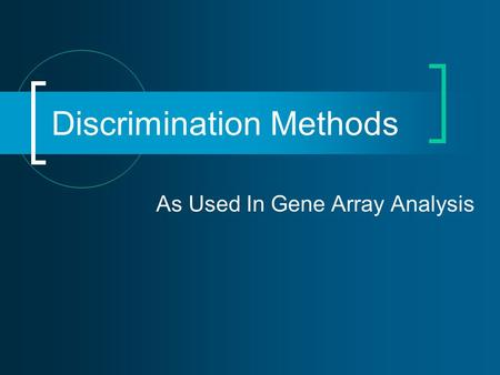 Discrimination Methods As Used In Gene Array Analysis.