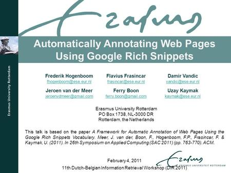 Automatically Annotating Web Pages Using Google Rich Snippets 11th Dutch-Belgian Information Retrieval Workshop (DIR 2011) February 4, 2011 Frederik Hogenboom.