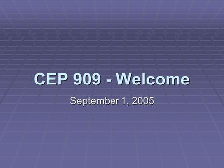 CEP 909 - Welcome September 1, 2005. Matthew J. Koehler September 1, 2005CEP 909 - Cognition and Technology Who's Who?  Team up with someone you don't.