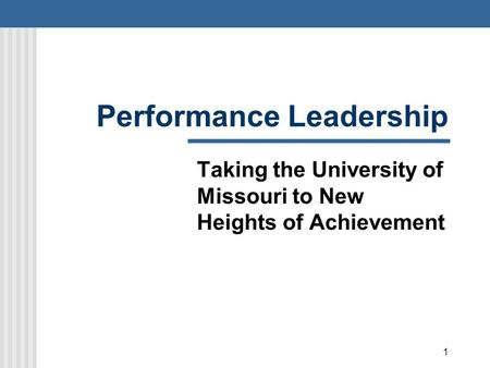 1 Performance Leadership Taking the University of Missouri to New Heights of Achievement.
