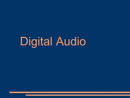 Digital Audio. Digital Audio File Format ● 2 categories – Digital audio files (voice, music or sound effects converted from analog to digital) – MIDI.