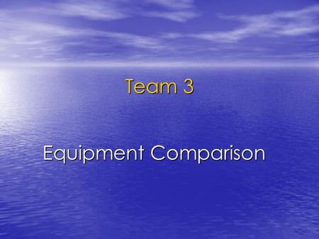 Team 3 Equipment Comparison. Team Members Monica Leong (Organizer) Monica Leong (Organizer) Sewit Jemal (Summarizer) Sewit Jemal (Summarizer) Ryan Hernandez.