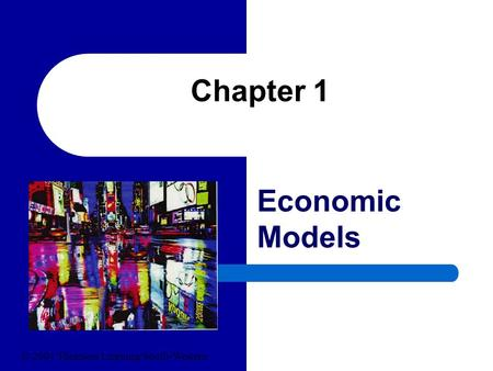 Chapter 1 Economic Models © 2004 Thomson Learning/South-Western.