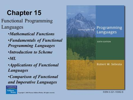 ISBN 0-321-19362-8 Chapter 15 Functional Programming Languages Mathematical Functions Fundamentals of Functional Programming Languages Introduction to.