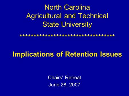 North Carolina Agricultural and Technical State University ********************************** Implications of Retention Issues Chairs' Retreat June 28,