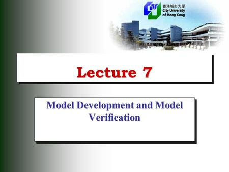 Lecture 7 Model Development and Model Verification.