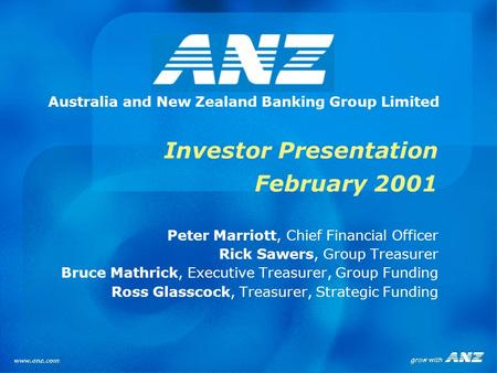 Investor Presentation February 2001 Australia and New Zealand Banking Group Limited Peter Marriott, Chief Financial Officer Rick Sawers, Group Treasurer.