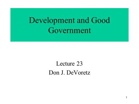 1 Development and Good Government Lecture 23 Don J. DeVoretz.