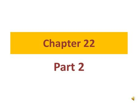 Chapter 22 Part 2.