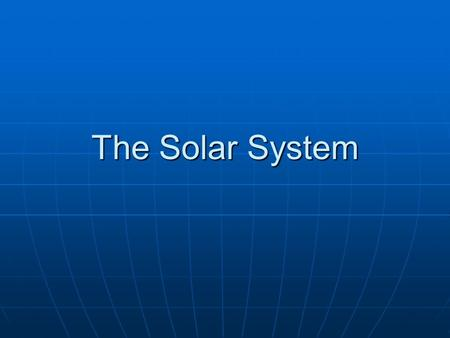 The Solar System. General Characteristics of Solar System All planets revolve around Sun counterclockwise All planets revolve around Sun counterclockwise.