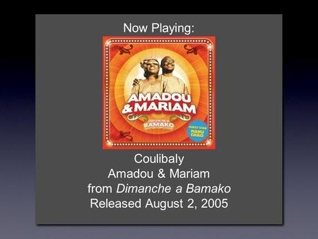 Now Playing: Coulibaly Amadou & Mariam from Dimanche a Bamako Released August 2, 2005.