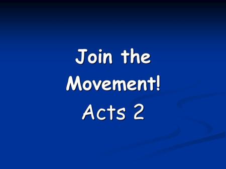 Join the Movement! Acts 2. Do you see Christianity at its core as a MOVEMENT to be advanced or as an INSTITUTION to be maintained?
