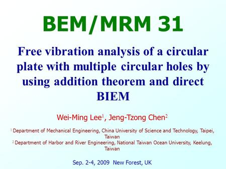 M M S S V V 0 Free vibration analysis of a circular plate with multiple circular holes by using addition theorem and direct BIEM Wei-Ming Lee 1, Jeng-Tzong.