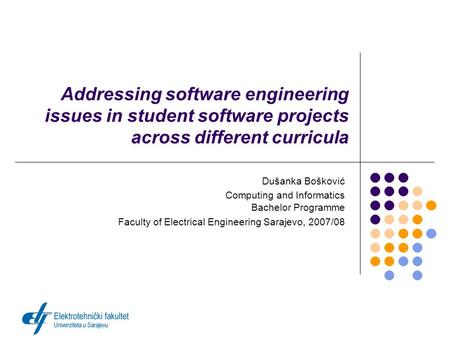 Addressing software engineering issues in student software projects across different curricula Dušanka Bošković Computing and Informatics Bachelor Programme.