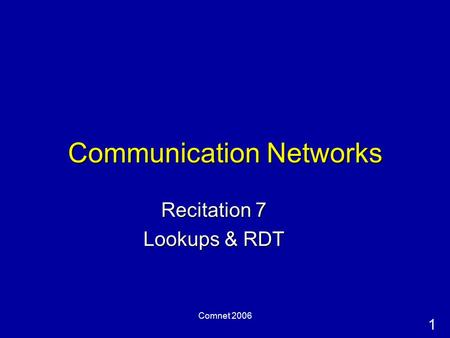 1 Comnet 2006 Communication Networks Recitation 7 Lookups & RDT.