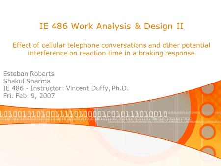 IE 486 Work Analysis & Design II Effect of cellular telephone conversations and other potential interference on reaction time in a braking response Esteban.