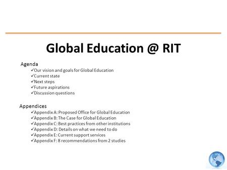 Global RIT Agenda Our vision and goals for Global Education Current state Next steps Future aspirations Discussion questions Appendices Appendix.
