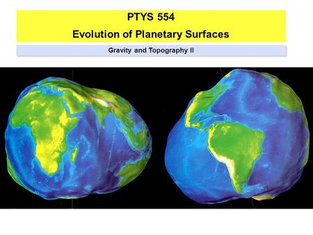 PTYS 554 Evolution of Planetary Surfaces Gravity and Topography II.