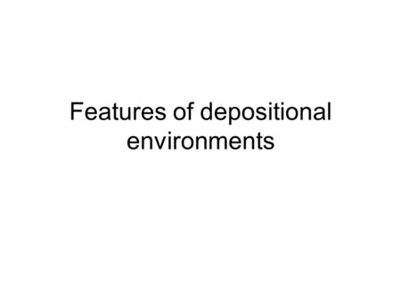 Features of depositional environments