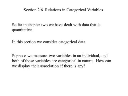 Section 2.6 Relations in Categorical Variables So far in chapter two we have dealt with data that is quantitative. In this section we consider categorical.