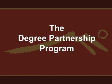 The Degree Partnership Program. Purpose and Goals Joint admission / concurrent enrollment Improve student access, success and 4-year degree completion.