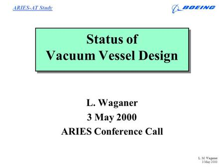 ARIES-AT Study L. M. Waganer 3 May 2000 Status of Vacuum Vessel Design L. Waganer 3 May 2000 ARIES Conference Call.