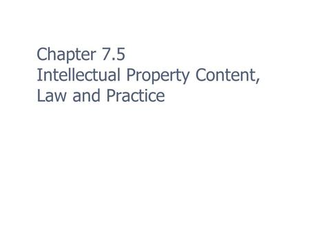 Chapter 7.5 Intellectual Property Content, Law and Practice.