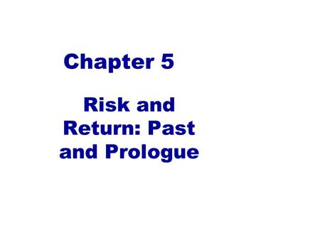 Chapter 5 Risk and Return: Past and Prologue. Measuring Ex-Post (Past) Returns One period investment: regardless of the length of the period. Must be.