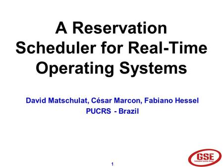 1 A Reservation Scheduler for Real-Time Operating Systems David Matschulat, César Marcon, Fabiano Hessel PUCRS - Brazil.