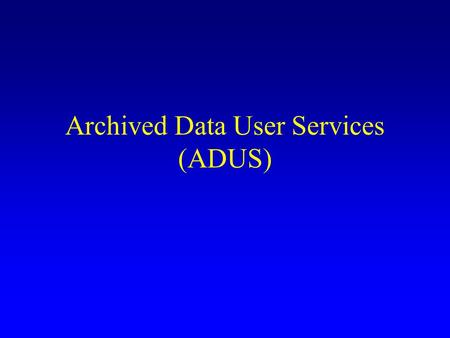 Archived Data User Services (ADUS). ITS Produce Data The (sensor) data are used for to help take transportation management actions –Traffic control systems.
