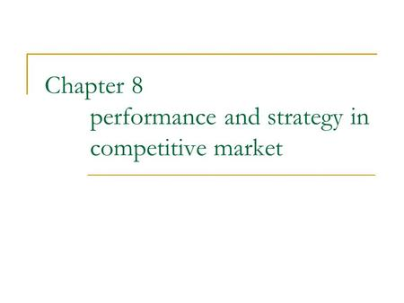 Chapter 8 performance and strategy in competitive market.