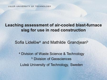 Leaching assessment of air-cooled blast-furnace slag for use in road construction Sofia Lidelöw a and Mathilde Grandjean b a Division of Waste Science.