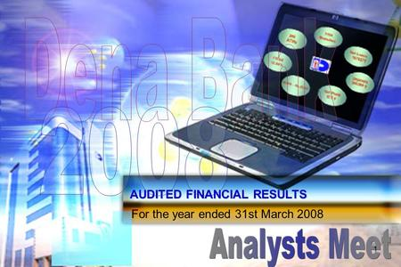 AUDITED FINANCIAL RESULTS For the year ended 31st March 2008 1.