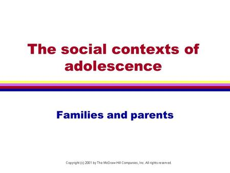 The social contexts of adolescence Families and parents.