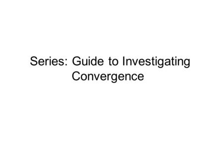 Series: Guide to Investigating Convergence. Understanding the Convergence of a Series.