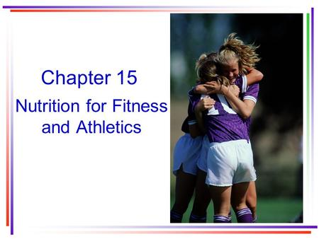 Chapter 15 Nutrition for Fitness and Athletics. Focus on nutrition Sports nutrition is an area in which fads often obscure scientifically valid information.