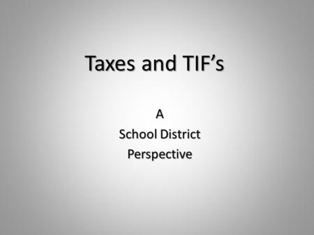 Taxes and TIF's A School District Perspective. What is the Tax Cap? What is the Tax Cap? (PTELL) The tax cap limits the extension of a taxing body's budget.