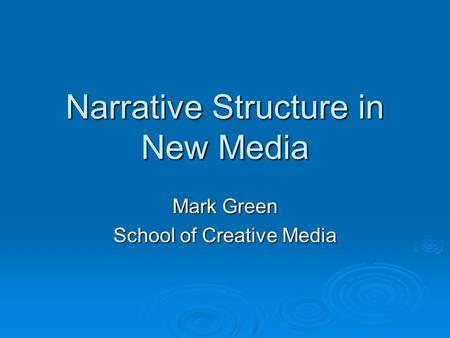 Narrative Structure in New Media Mark Green School of Creative Media.