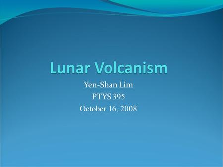 Yen-Shan Lim PTYS 395 October 16, 2008. The Concepts of Maria Maria – dark, smooth, low plains (occupy 16% of the lunar surface area) Before space age,