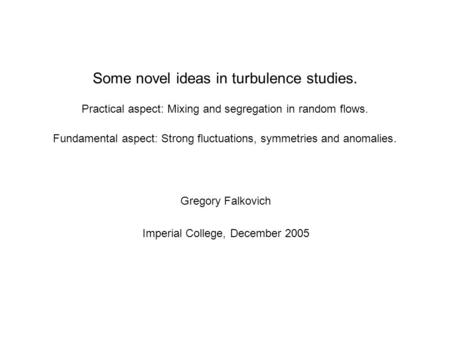 Some novel ideas in turbulence studies. Practical aspect: Mixing and segregation in random flows. Fundamental aspect: Strong fluctuations, symmetries and.