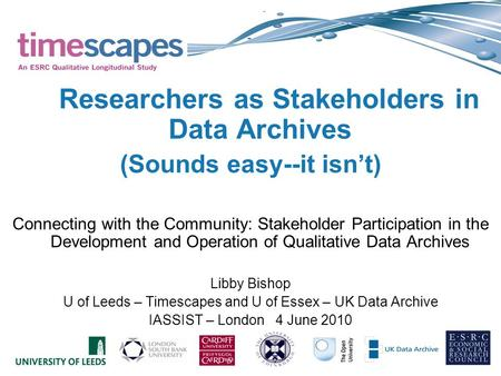 Researchers as Stakeholders in Data Archives (Sounds easy--it isn't) Connecting with the Community: Stakeholder Participation in the Development and Operation.