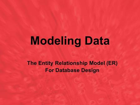 Modeling Data The Entity Relationship Model (ER) For Database Design.