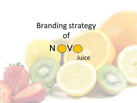 Branding strategy of N V Juice. Our product is all about… Natural Bio Tasty 1€ better quality 33cl in a bottle, differentiation from the cans UNSP: