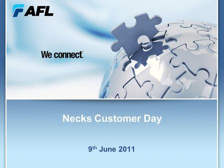 1 Necks Customer Day 9 th June 2011. 2 Key Attributes of AFL World Leader Delivering end to end solutions focusing on the integration of telecommunication.