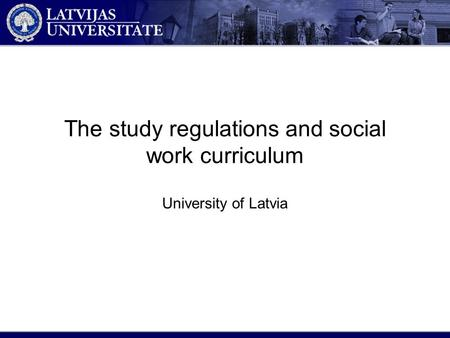 The study regulations and social work curriculum University of Latvia.