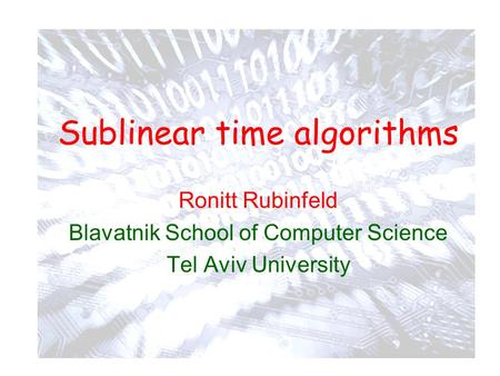 Sublinear time algorithms Ronitt Rubinfeld Blavatnik School of Computer Science Tel Aviv University TexPoint fonts used in EMF. Read the TexPoint manual.