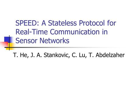 SPEED: A Stateless Protocol for Real-Time Communication in Sensor Networks T. He, J. A. Stankovic, C. Lu, T. Abdelzaher.