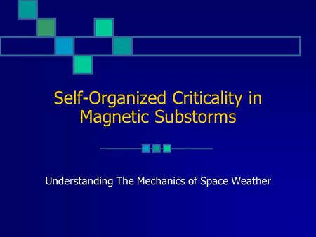 Self-Organized Criticality in Magnetic Substorms Understanding The Mechanics of Space Weather.